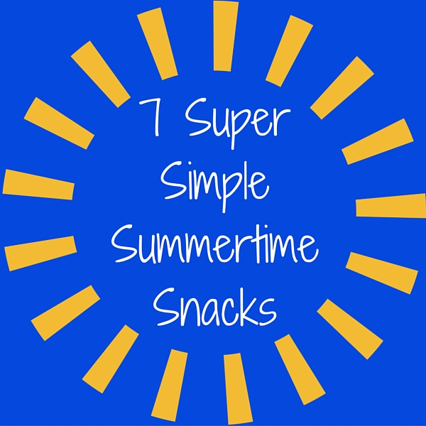 7 Super Simple Summer Snacks