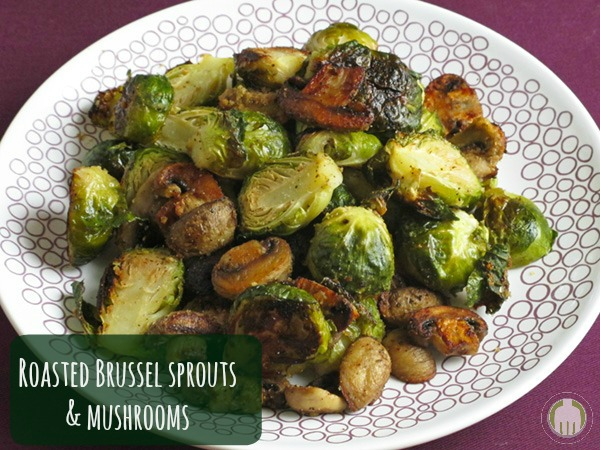 Roasted Brussel Sprouts and Mushrooms